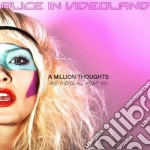Alice In Videoland - A Million Thoughts And They're All cd musicale di ALICE IN VIDEOLAND