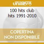 100 hits club hits 1991-2010 cd musicale di Artisti Vari
