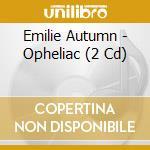 OPHELIAC DELUXE VOL.2                     cd musicale di Autumn Emilie