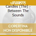 Between the sounds cd musicale di The Candles