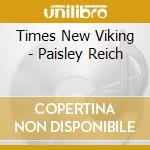 Paisley Reich cd musicale di TIMES NEW VIKING
