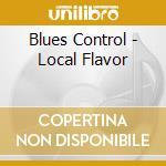 Blues Control - Local Flavor cd musicale di Control Blues
