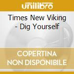 Dig yourself cd musicale di Times new viking