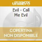 Evil - Call Me Evil cd musicale di EVIL