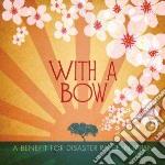 With a bow: a benefit fo cd musicale di Artisti Vari