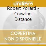 Robert Pollard - Crawling Distance cd musicale di Roberto Pollard