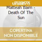 Matteah Baim - Death Of The Sun cd musicale di Matteah Baim