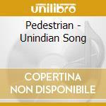 Pedestrian - Unindian Song cd musicale di PEDESTRIAN