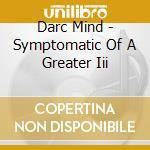 symptomatic of a greater III cd musicale di Mind Darc