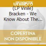 (LP VINILE) WE KNOW ABOUT THE NEED lp vinile di BRACKEN