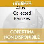 Alias - Collected Remixes cd musicale di ALIAS