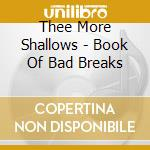 Book Of Bad Breaks cd musicale di THEE MORE SHALLOWS