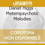 Daniel Higgs - Metempsychotic Melodies cd musicale di Daniel Higgs