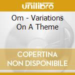Om - Variations On A Theme cd musicale di OM