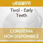 Tivol - Early Teeth cd musicale di TIVOL
