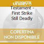 Testament - First Strike Still Deadly cd musicale di TESTAMENT