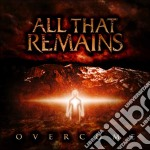 All That Remains - Overcome cd musicale di ALL THAT REMAIN