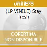 (LP VINILE) Stay fresh lp vinile