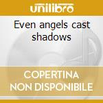 Even angels cast shadows cd musicale