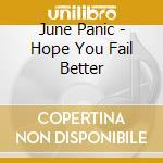 June Panic - Hope You Fail Better cd musicale di June Panic