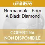 Normanoak - Born A Black Diamond cd musicale di NORMANOAK