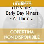 (LP VINILE) LP - EARLY DAY MINERS     - ALL HARM ENDS HERE lp vinile di EARLY DAY MINERS