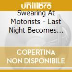 Swearing At Motorists - Last Night Becomes Thismorning cd musicale di SWEARING AT MOTORIST