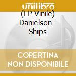 (LP VINILE) LP - DANIELSON            - SHIPS lp vinile di DANIELSON