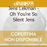 Jens Lekman - Oh You're So Silent Jens cd musicale di Jens Lekman