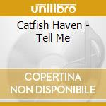 Catfish Haven - Tell Me cd musicale di Haven Catfish