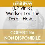(LP VINILE) How we lost lp vinile di WINDSOR FOR THE DERB