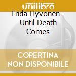 Frida Hyvonen - Until Death Comes cd musicale di Frida Hyvonen