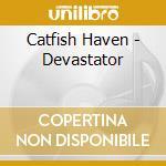 Catfish Haven - Devastator cd musicale di Haven Catfish