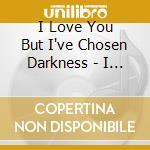 S/T (REISSUE) cd musicale di I LOVE YOU BUT I'VE CHOSEN D.