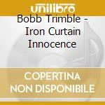 Bobb Trimble - Iron Curtain Innocence cd musicale di Bobb Trimble