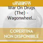 War On Drugs - Wagonwheel Blues cd musicale di WAR ON DRUGS