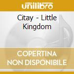 Citay - Little Kingdom cd musicale di CITAY