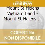 Mount St Helens Vietnam Band - Mount St Helens Vietnam Band cd musicale di MT.ST.HELENS VIETNAM BAND