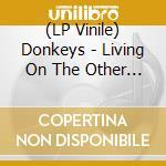 (LP VINILE) Living on the other side lp vinile di DONKEYS