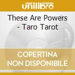 These Are Powers - Taro Tarot cd musicale di THESE ARE POWERS