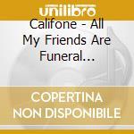 Califone - All My Friends Are Funeral Singers cd musicale di CALIFONE