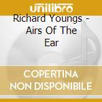Richard Youngs - Airs Of The Ear cd musicale di Richard Youngs