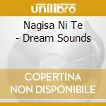 Nagisa Ni Te - Dream Sounds cd musicale di NAGISA NI TE