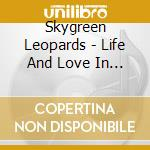 Skygreen Leopards - Life And Love In Sparrow's Meadow cd musicale di Leopards Skygreen