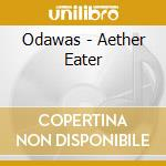 Odawas - Aether Eater cd musicale di ODAWAS