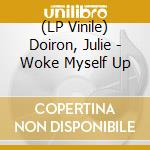 (LP VINILE) LP - DOIRON, JULIE        - WOKE MYSELF UP lp vinile di Julie Doiron