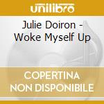 Julie Doiron - Woke Myself Up cd musicale di Julie Doiron