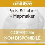 Parts & Labor - Mapmaker cd musicale di PARTS & LABOR