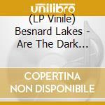 (LP VINILE) LP - BESNARD LAKES        - BESNARD LAKES ARE THE DARK HORSE lp vinile di Lakes Besnard
