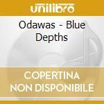 Odawas - Blue Depths cd musicale di ODAWAS